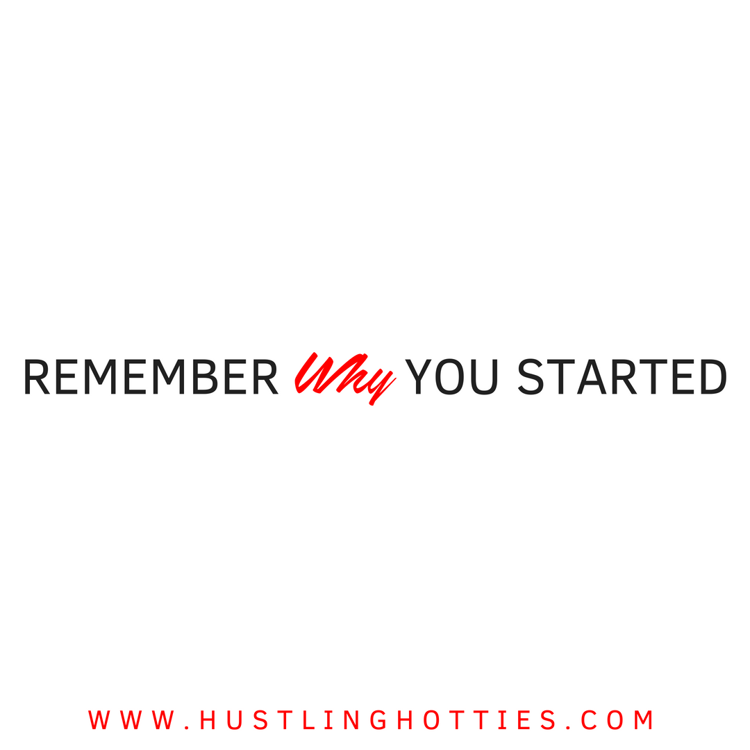 Remember why you started.