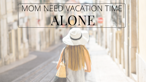 Moms Need Vacation Time Alone